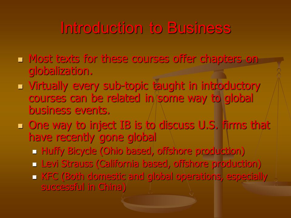 Introduction to Business Most texts for these courses offer chapters on globalization.