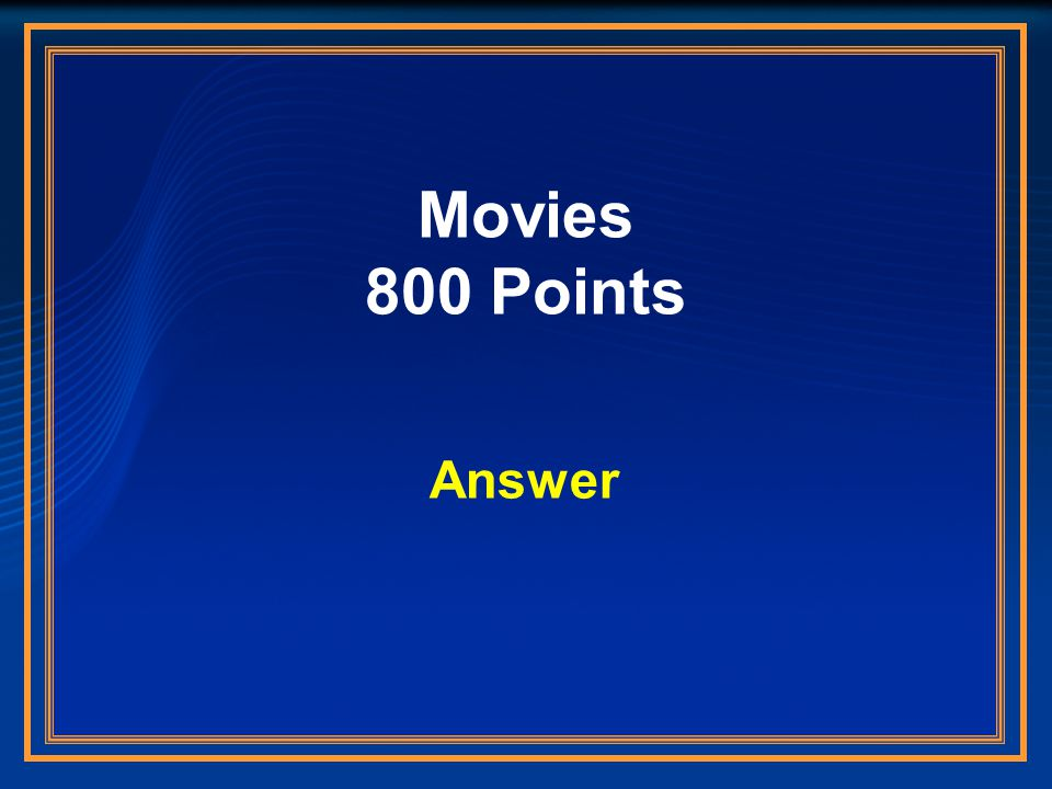 Movies 800 Points Answer