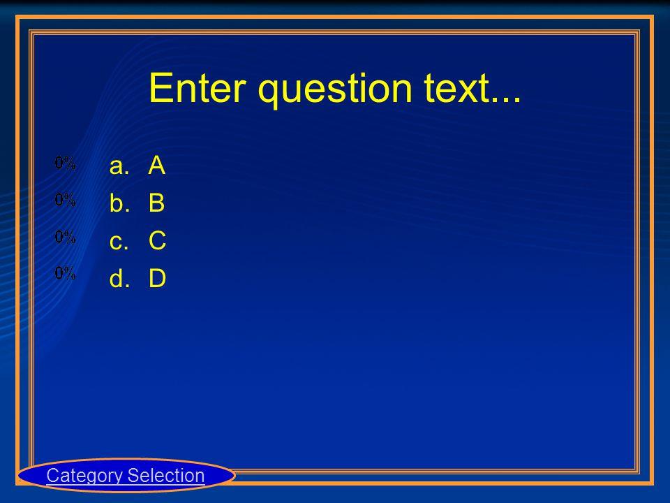 Enter question text... a.A b.B c.C d.D Category Selection