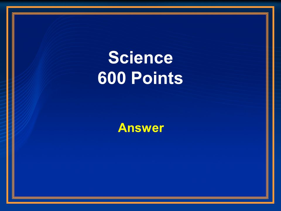 Science 600 Points Answer