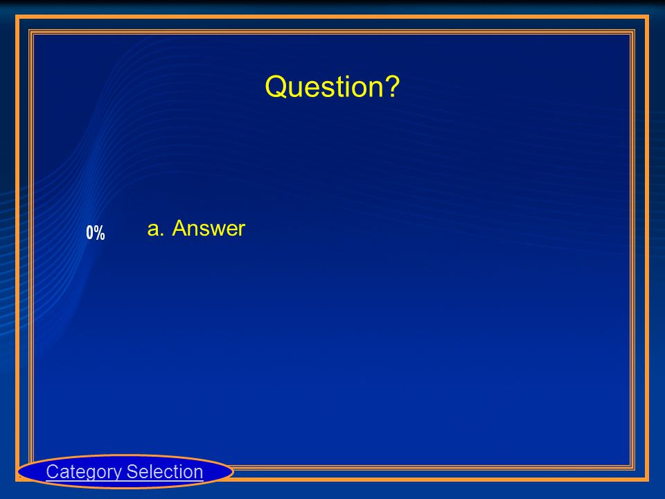 Question? a.Answer Category Selection