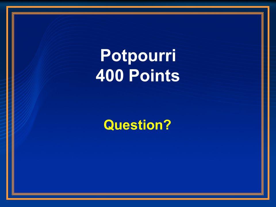 Potpourri 400 Points Question?