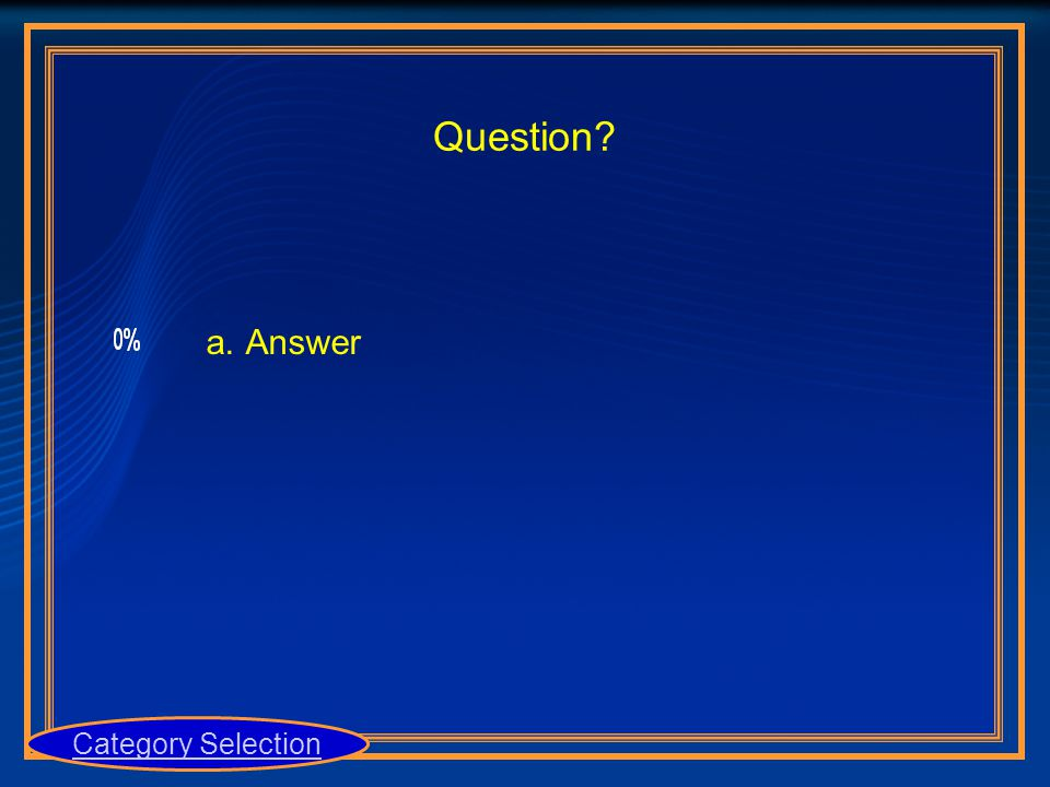 Question? Category Selection a.Answer