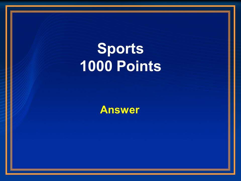 Sports 1000 Points Answer