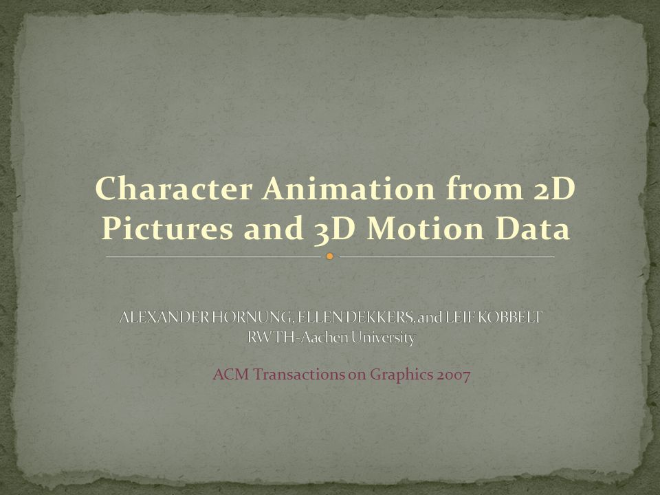 Character Animation from 2D Pictures and 3D Motion Data ACM Transactions on Graphics 2007