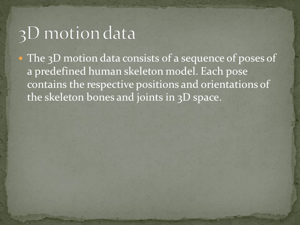 The 3D motion data consists of a sequence of poses of a predefined human skeleton model.
