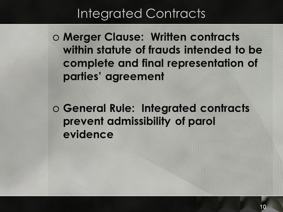 Integrated Contracts o Merger Clause: Written contracts within statute of frauds intended to be complete and final representation of parties' agreemen