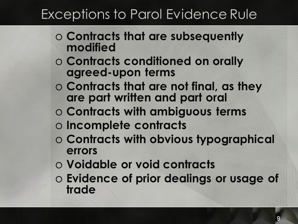 Exceptions to Parol Evidence Rule o Contracts that are subsequently modified o Contracts conditioned on orally agreed-upon terms o Contracts that are