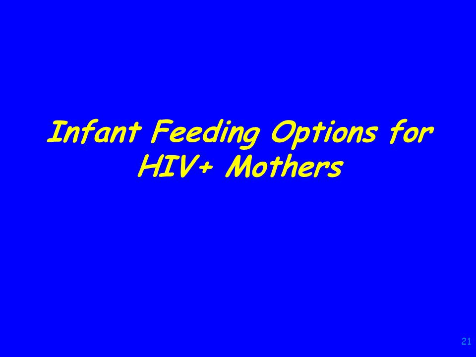 21 Infant Feeding Options for HIV+ Mothers