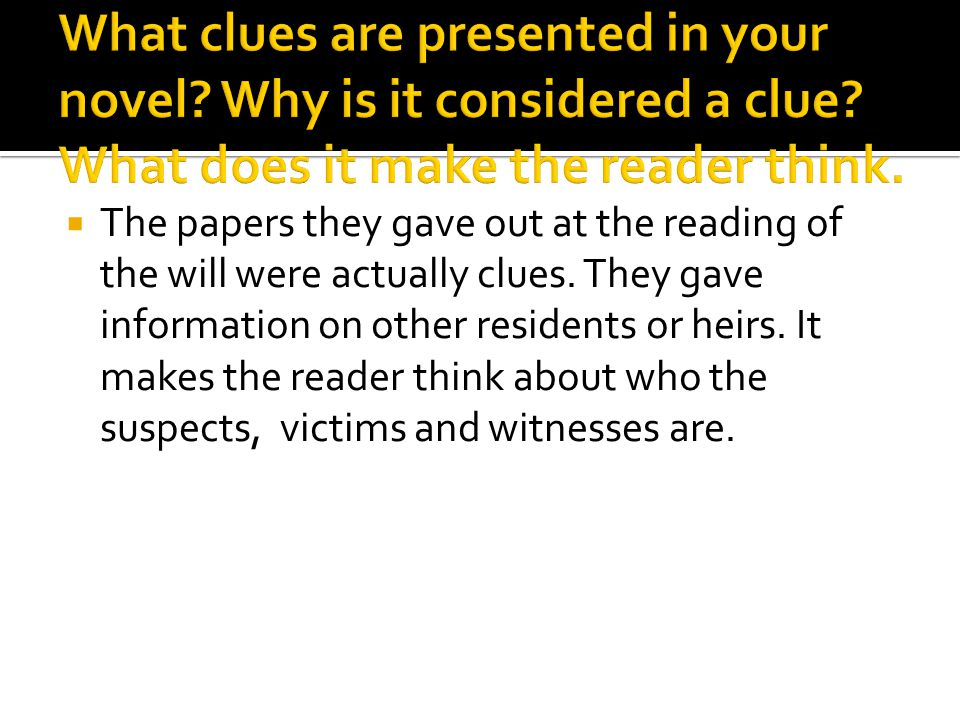  The papers they gave out at the reading of the will were actually clues.
