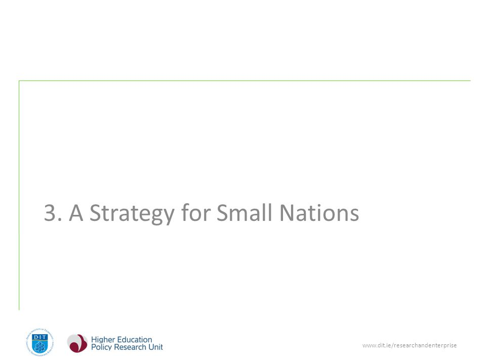 www.dit.ie/researchandenterprise 3. A Strategy for Small Nations