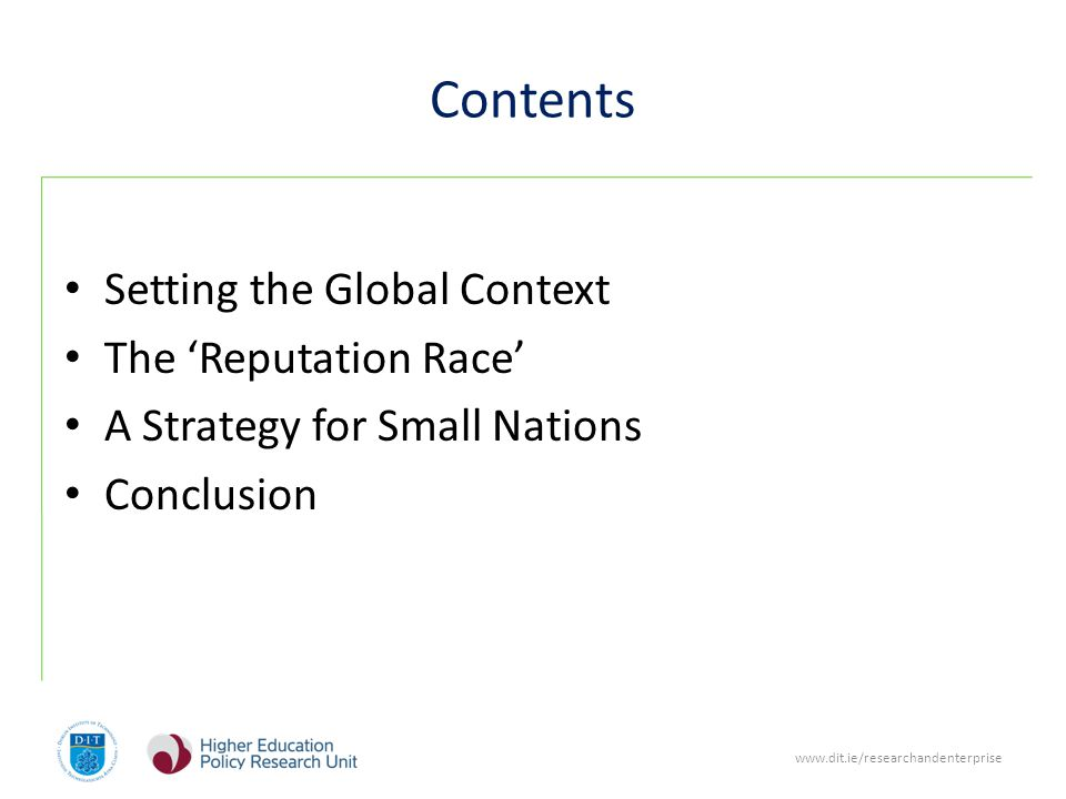 www.dit.ie/researchandenterprise Contents Setting the Global Context The 'Reputation Race' A Strategy for Small Nations Conclusion