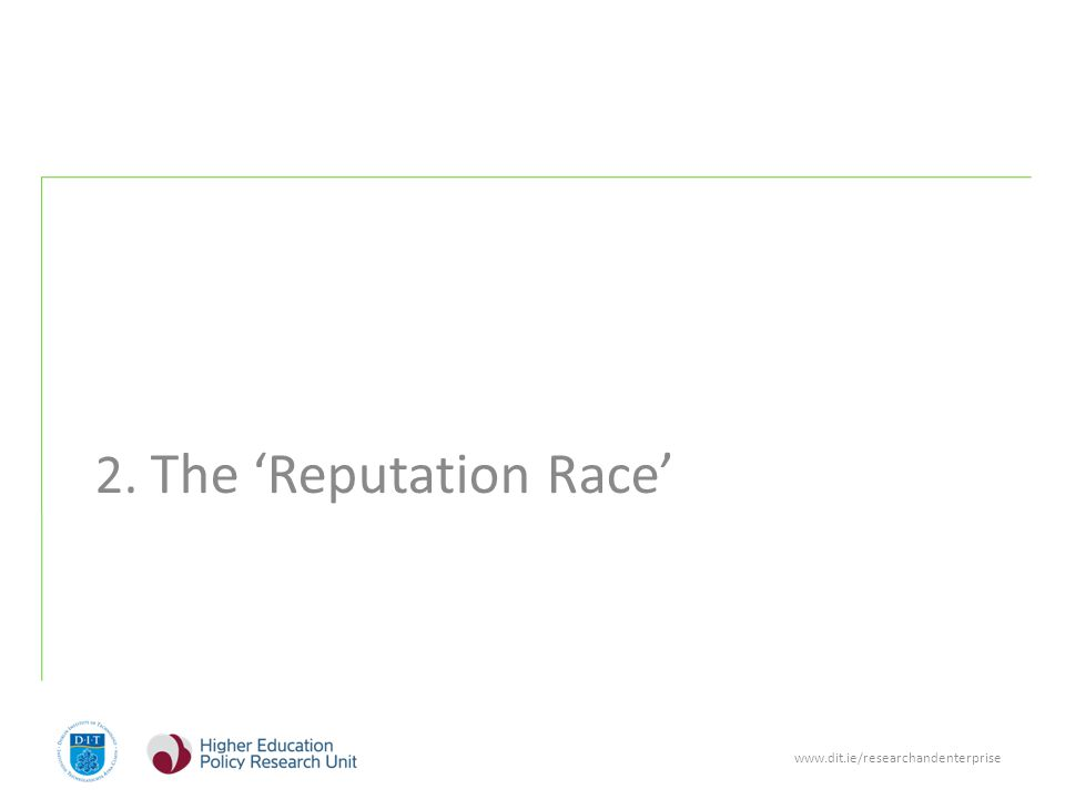 www.dit.ie/researchandenterprise 2. The 'Reputation Race'