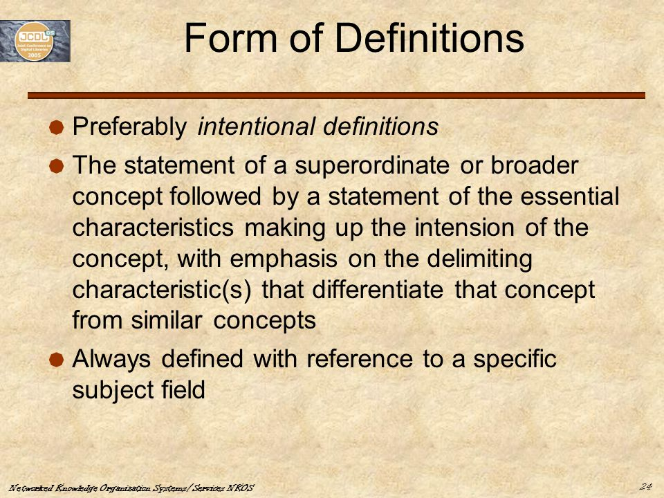 Networked Knowledge Organization Systems/Services NKOS 24 Form of Definitions  Preferably intentional definitions  The statement of a superordinate