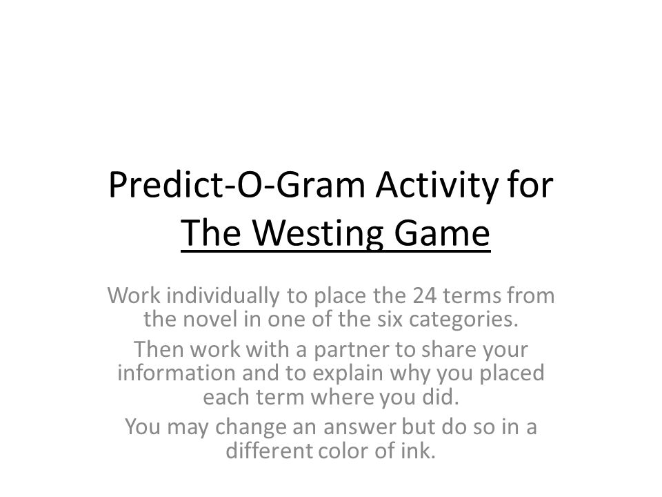 Predict-O-Gram Activity for The Westing Game Work individually to place the 24 terms from the novel in one of the six categories.