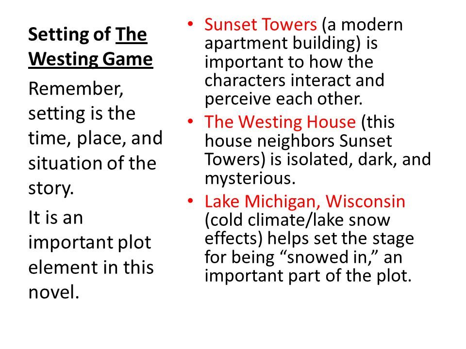 Setting of The Westing Game Sunset Towers (a modern apartment building) is important to how the characters interact and perceive each other.