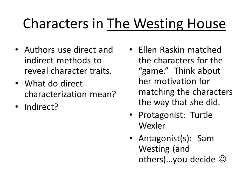 Characters in The Westing House Authors use direct and indirect methods to reveal character traits.