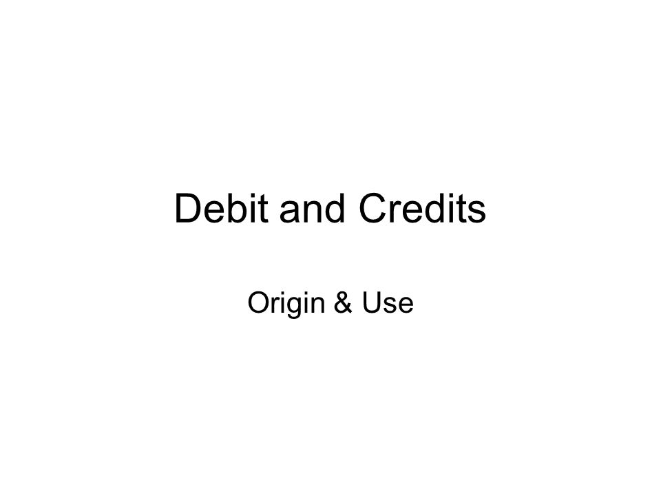 Debit and Credits Origin & Use