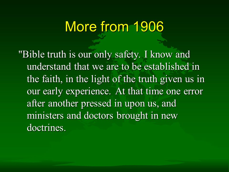 More from 1906 Bible truth is our only safety.