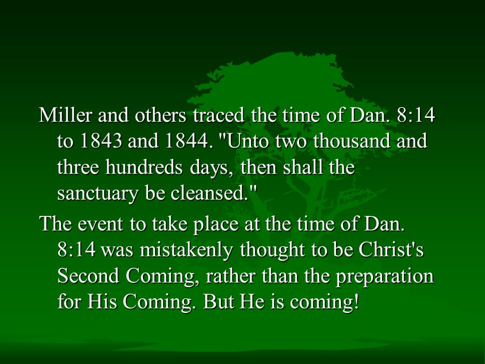 Miller and others traced the time of Dan.8:14 to 1843 and 1844.