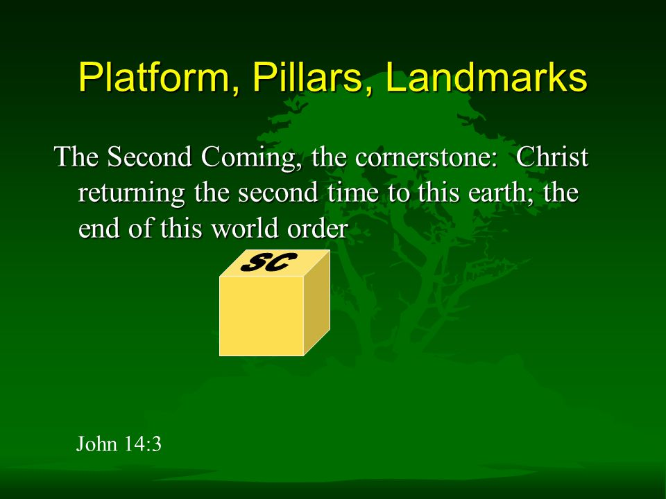 The Second Coming, the cornerstone: Christ returning the second time to this earth; the end of this world order Platform, Pillars, Landmarks John 14:3