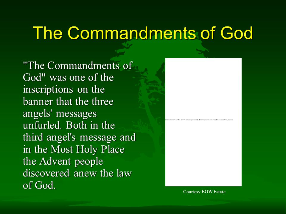 The Commandments of God The Commandments of God was one of the inscriptions on the banner that the three angels messages unfurled.