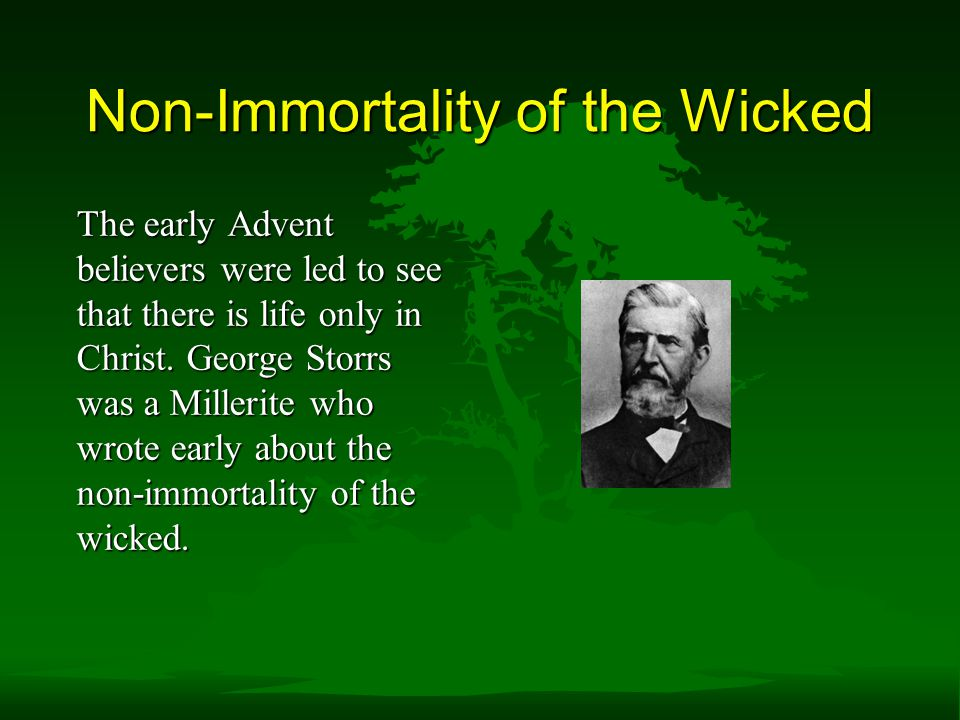 Non-Immortality of the Wicked The early Advent believers were led to see that there is life only in Christ.