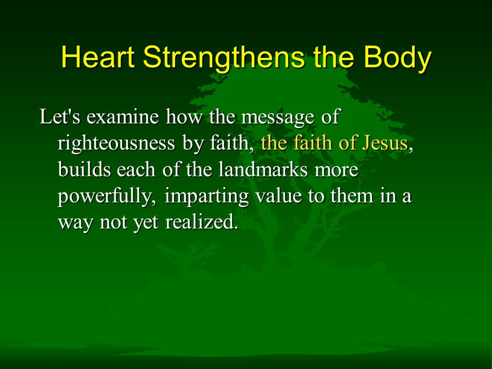 Heart Strengthens the Body Let s examine how the message of righteousness by faith, the faith of Jesus, builds each of the landmarks more powerfully, imparting value to them in a way not yet realized.