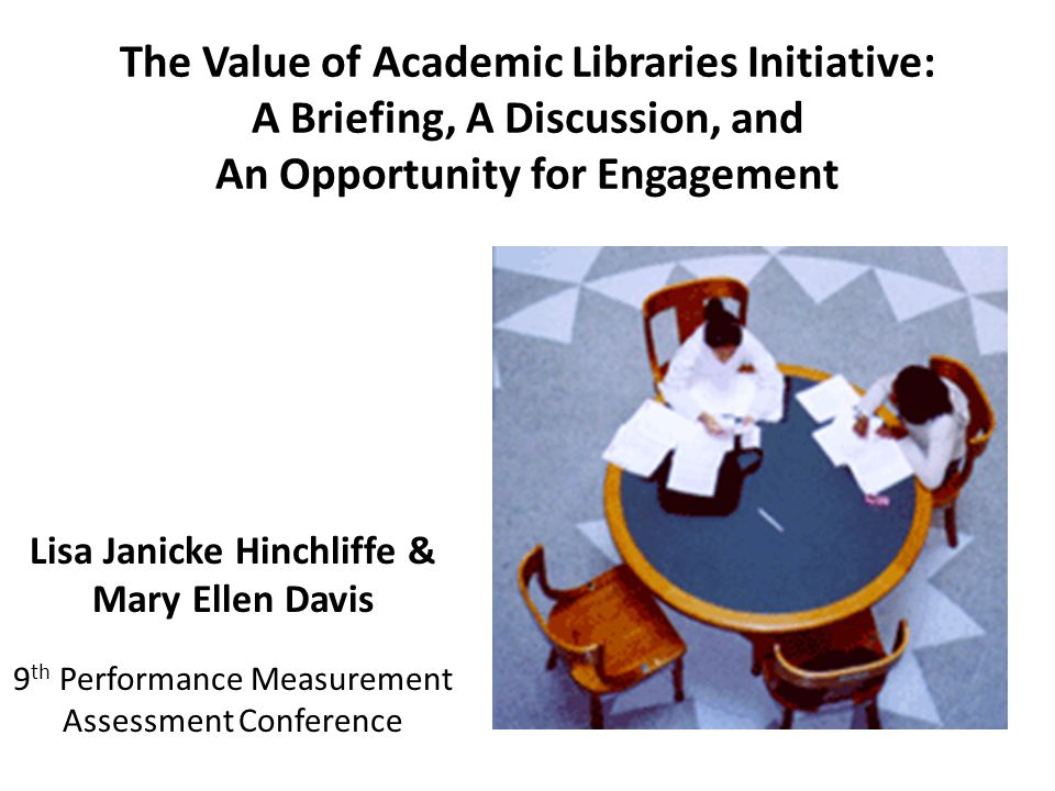 Value of Academic Libraries Committee To oversee and coordinate ACRL s Value of Academic Libraries Initiative; Work with the ACRL Board and other ACRL units to create a comprehensive effort including: – professional development, – publications, – research, and – consultation services and – in developing the ACRL Value website; and monitor and assess the effectiveness of the Value Initiative.