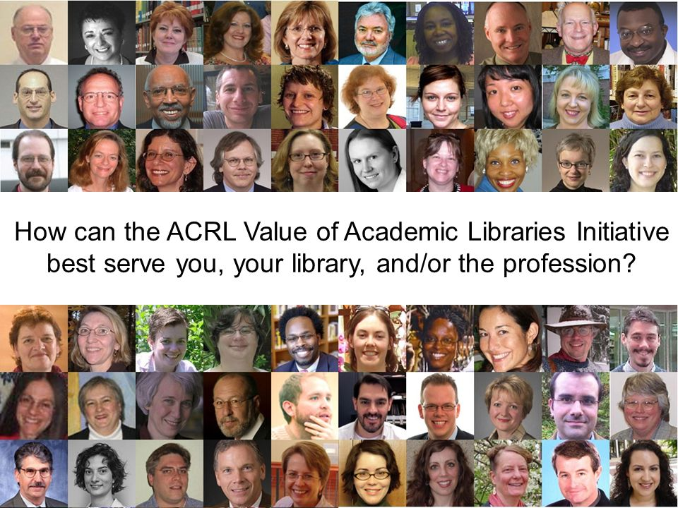 How can the ACRL Value of Academic Libraries Initiative best serve you, your library, and/or the profession