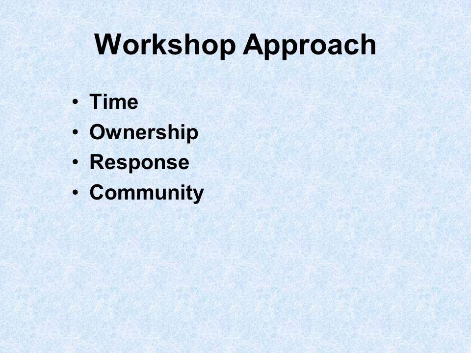 Workshop Approach Time Ownership Response Community