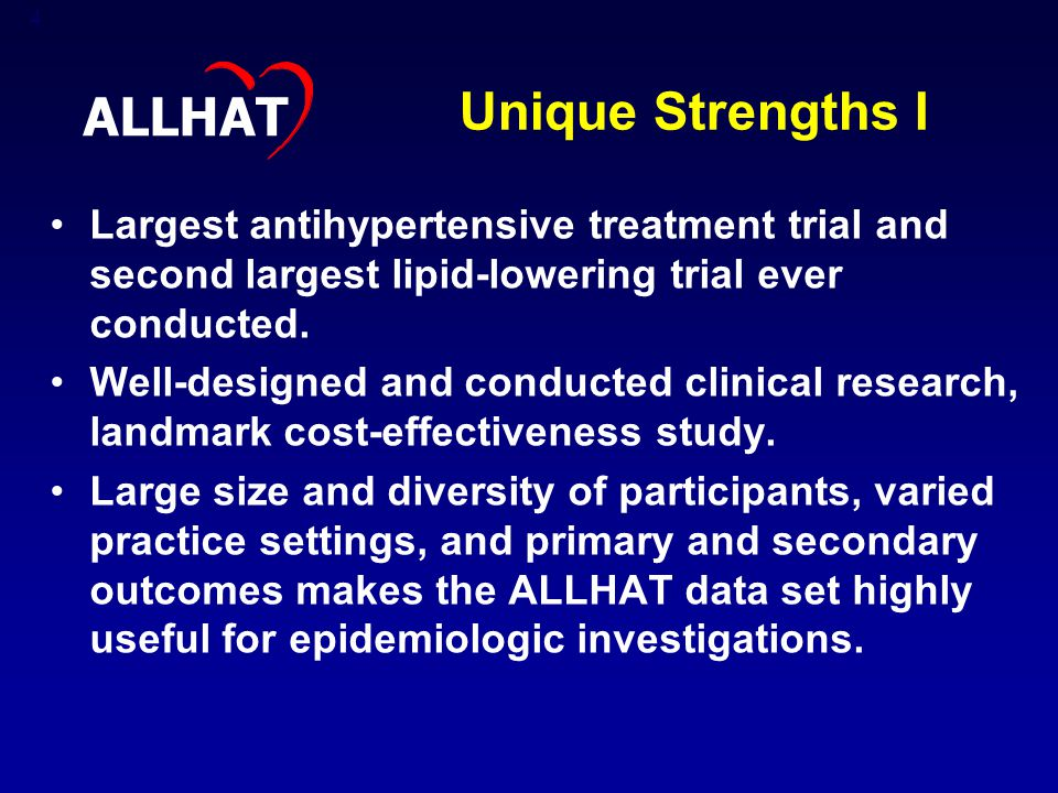 4 Unique Strengths I Largest antihypertensive treatment trial and second largest lipid-lowering trial ever conducted.