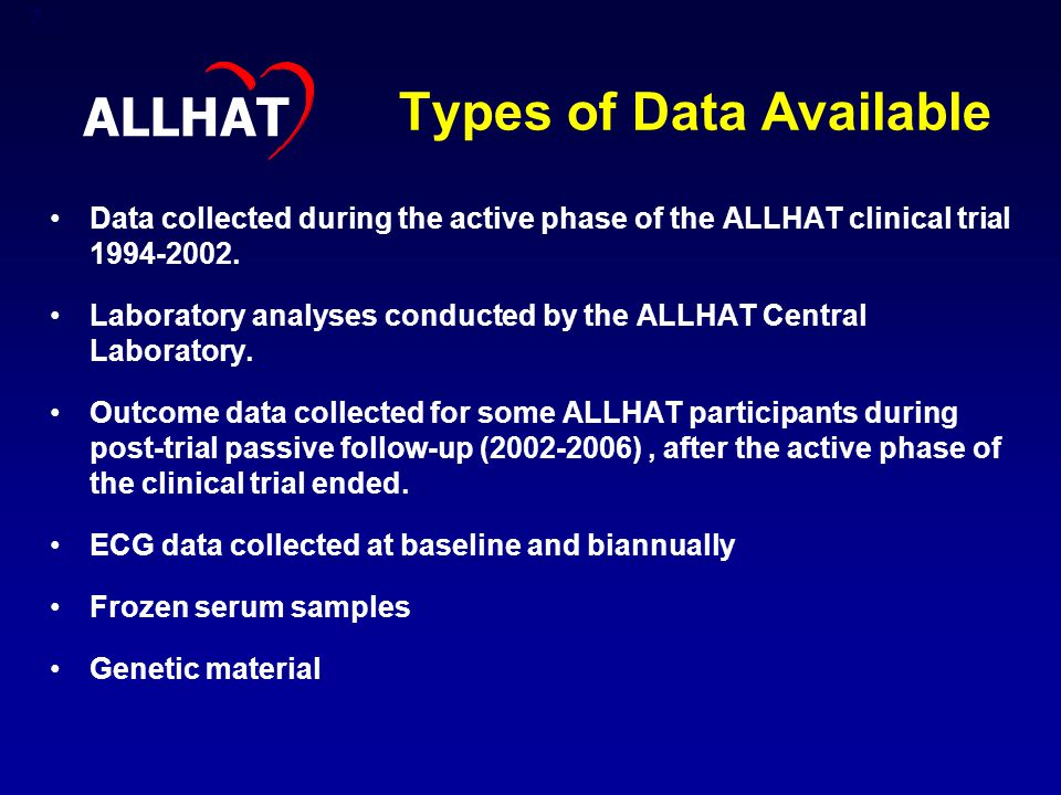 7 Types of Data Available Data collected during the active phase of the ALLHAT clinical trial 1994-2002.