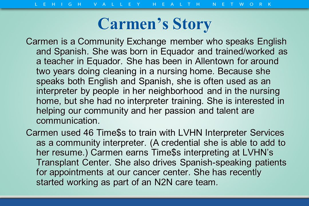Carmen's Story Carmen is a Community Exchange member who speaks English and Spanish.