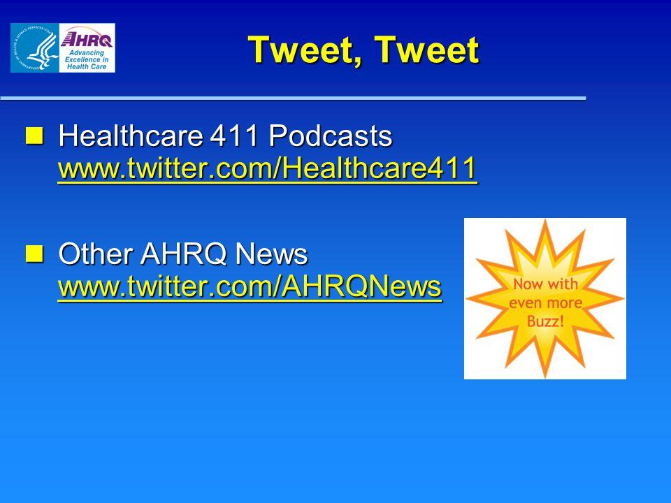 Tweet, Tweet Healthcare 411 Podcasts www.twitter.com/Healthcare411 Healthcare 411 Podcasts www.twitter.com/Healthcare411 www.twitter.com/Healthcare Other AHRQ News www.twitter.com/AHRQNews Other AHRQ News www.twitter.com/AHRQNews www.twitter.com/AHRQNews