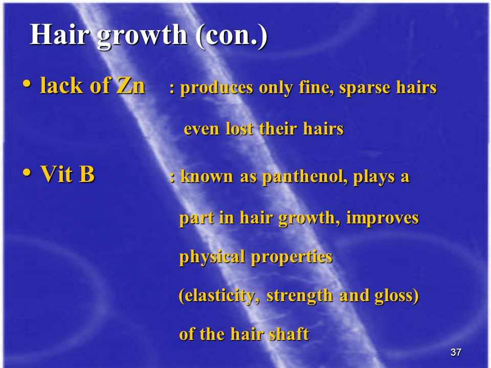 37 lack of Zn : produces only fine, sparse hairs lack of Zn : produces only fine, sparse hairs even lost their hairs even lost their hairs Vit B : kno