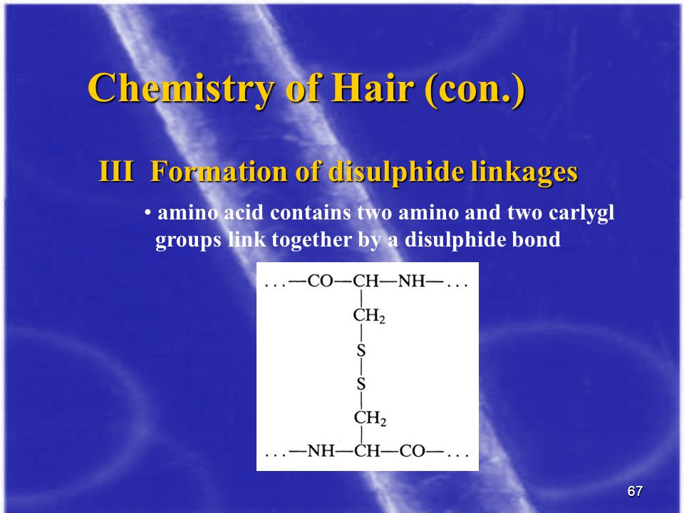 67 Chemistry of Hair (con.) amino acid contains two amino and two carlygl groups link together by a disulphide bond III Formation of disulphide linkag