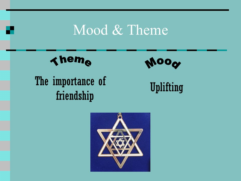 Mood & Theme The importance of friendship Uplifting