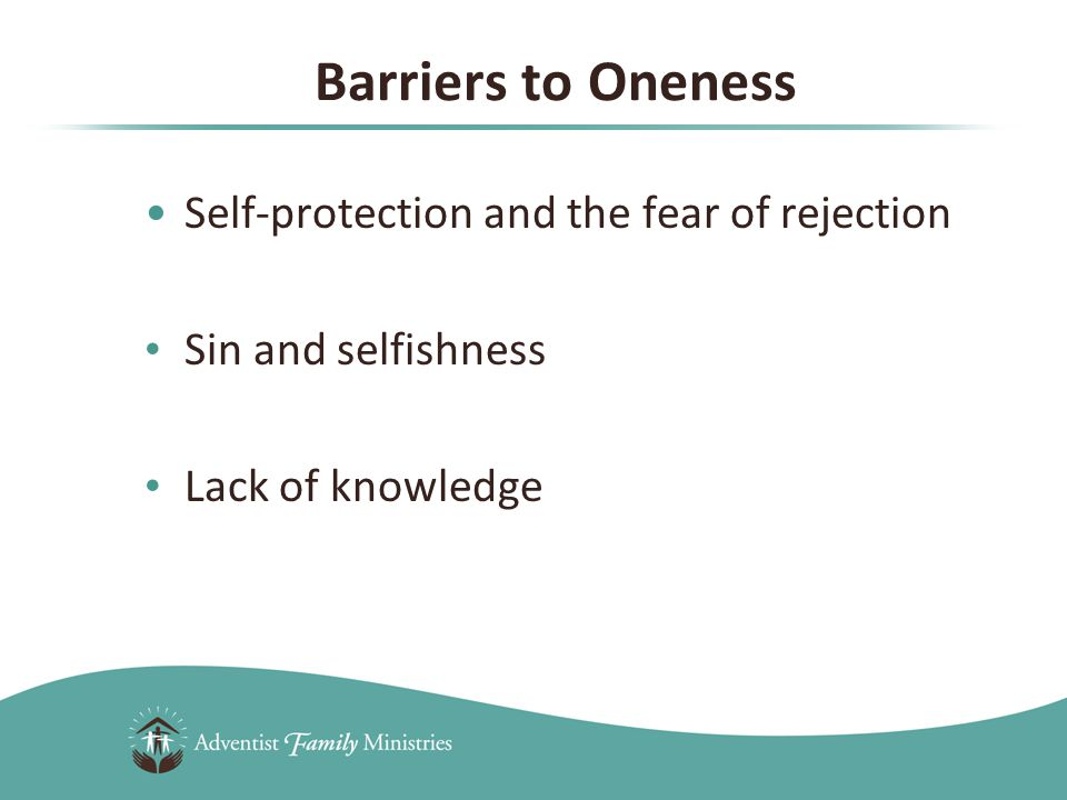 Self-protection and the fear of rejection Sin and selfishness Lack of knowledge Barriers to Oneness