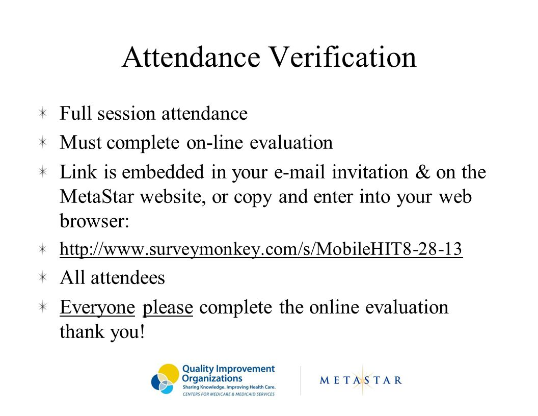 Attendance Verification Full session attendance Must complete on-line evaluation Link is embedded in your e-mail invitation & on the MetaStar website, or copy and enter into your web browser: http://www.surveymonkey.com/s/MobileHIT8-28-13 All attendees Everyone please complete the online evaluation thank you!
