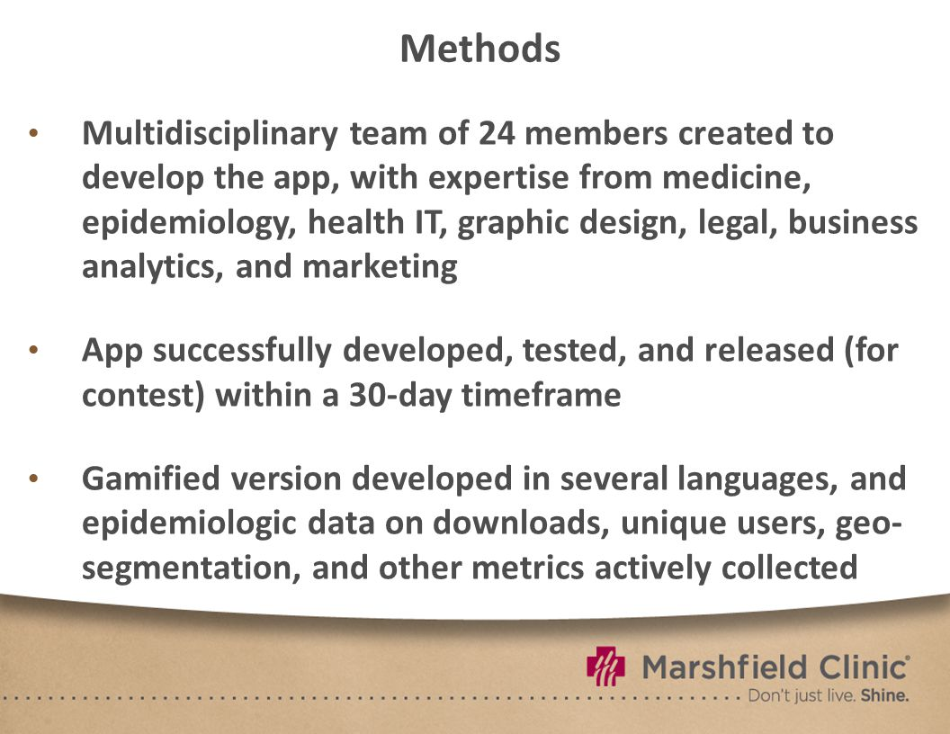 Methods Multidisciplinary team of 24 members created to develop the app, with expertise from medicine, epidemiology, health IT, graphic design, legal, business analytics, and marketing App successfully developed, tested, and released (for contest) within a 30-day timeframe Gamified version developed in several languages, and epidemiologic data on downloads, unique users, geo- segmentation, and other metrics actively collected