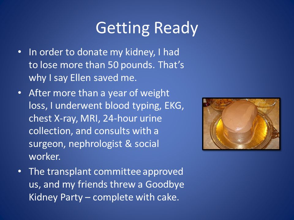 Getting Ready In order to donate my kidney, I had to lose more than 50 pounds.