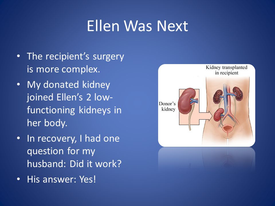 Ellen Was Next The recipient's surgery is more complex.