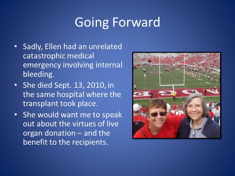 Going Forward Sadly, Ellen had an unrelated catastrophic medical emergency involving internal bleeding.