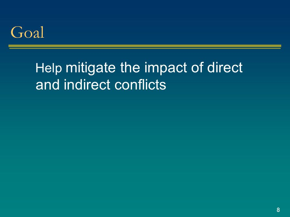 8 Goal Help mitigate the impact of direct and indirect conflicts