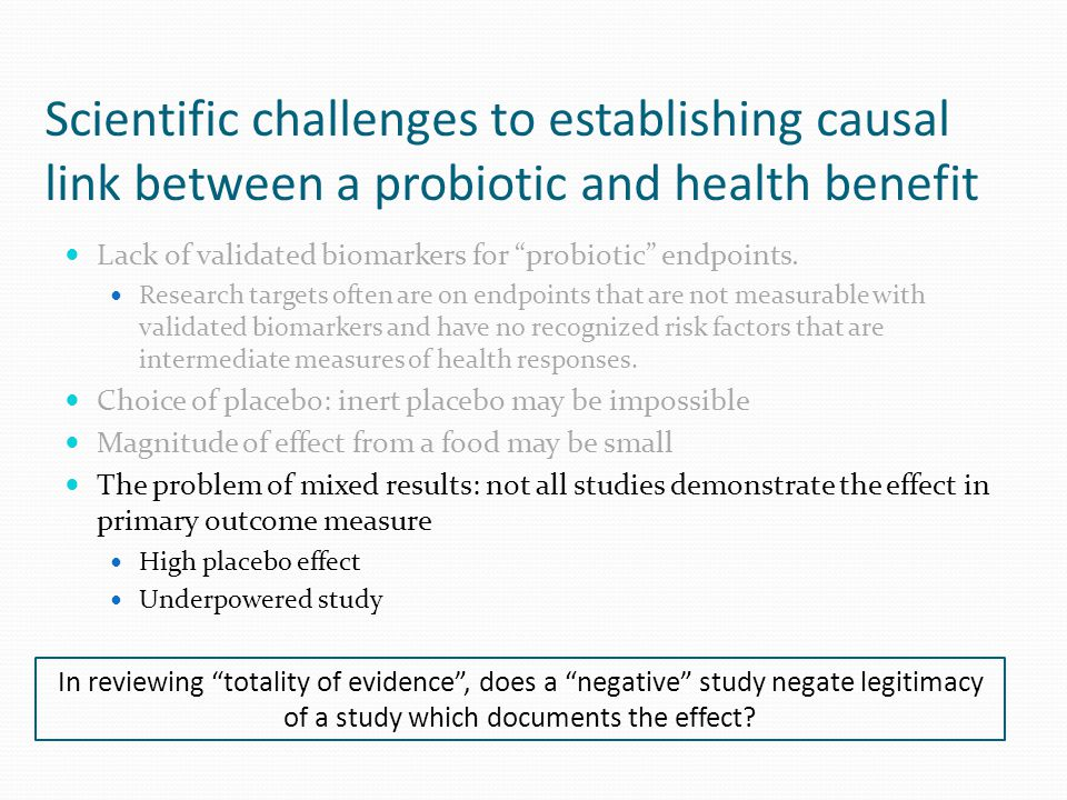 Scientific challenges to establishing causal link between a probiotic and health benefit Lack of validated biomarkers for probiotic endpoints.