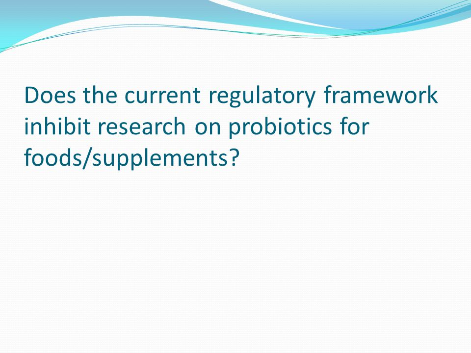 Does the current regulatory framework inhibit research on probiotics for foods/supplements?
