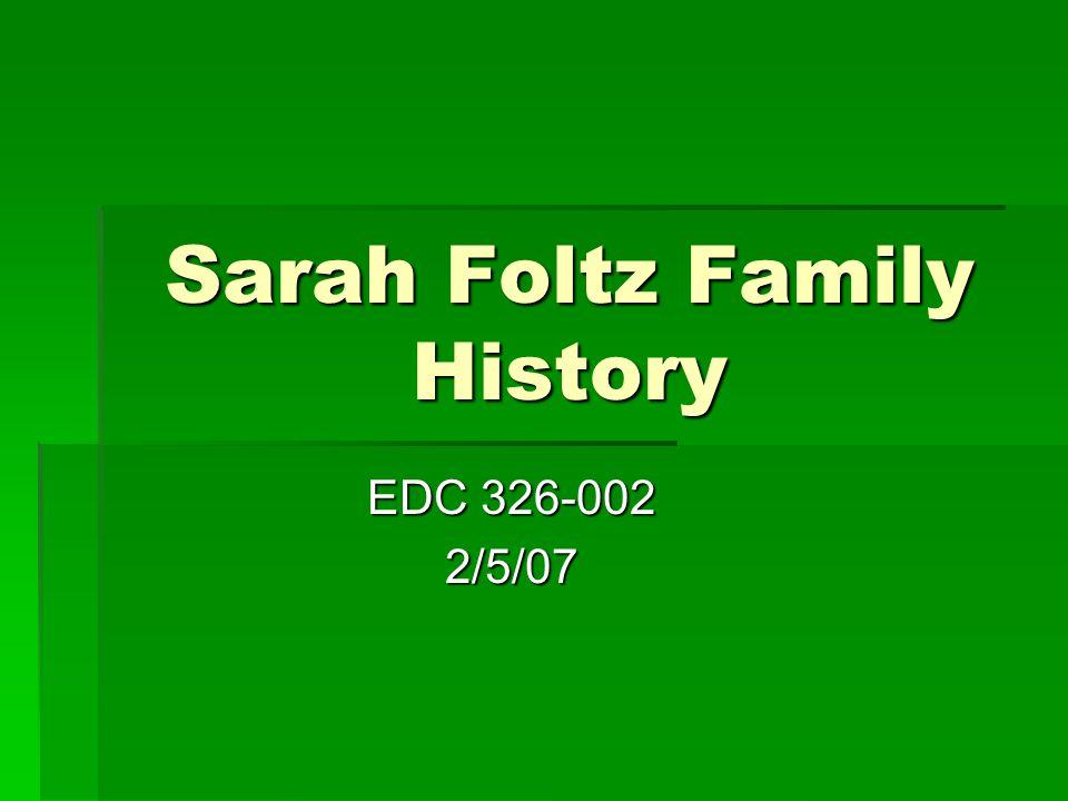 Sarah Foltz Family History EDC 326-002 2/5/07