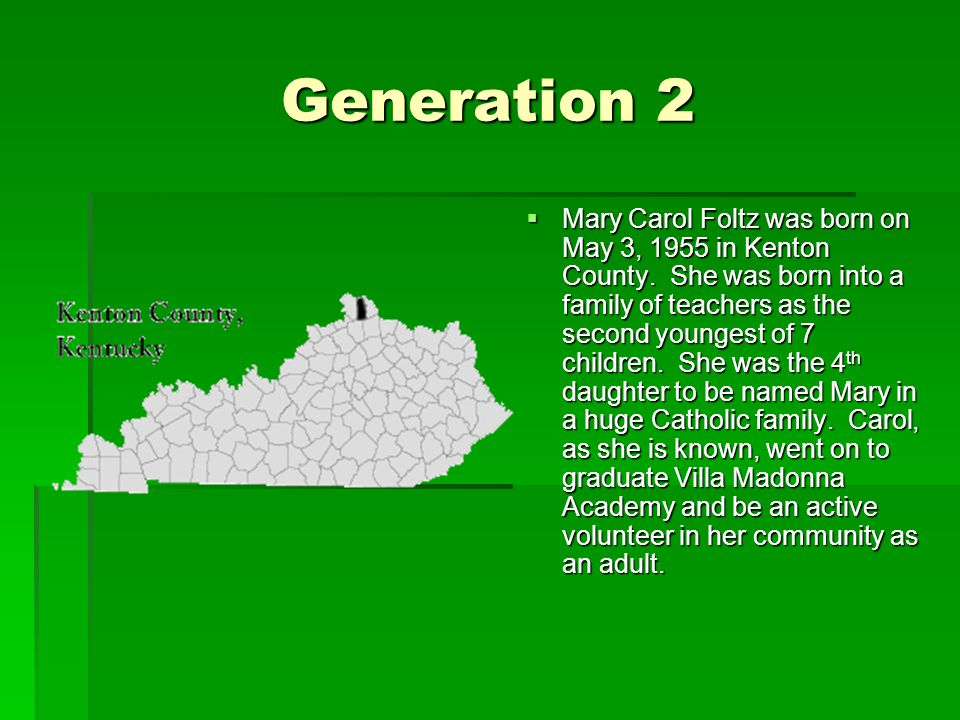 Generation 2  Mary Carol Foltz was born on May 3, 1955 in Kenton County.