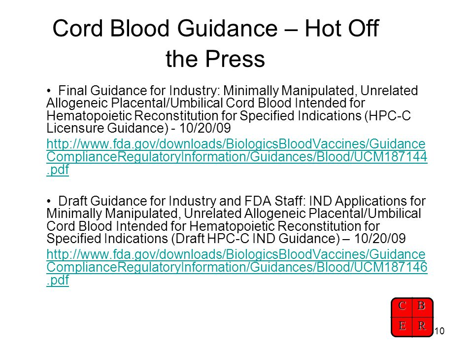 CBER 10 Cord Blood Guidance – Hot Off the Press Final Guidance for Industry: Minimally Manipulated, Unrelated Allogeneic Placental/Umbilical Cord Bloo